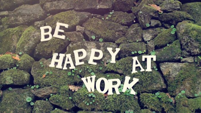 Be happy ay work